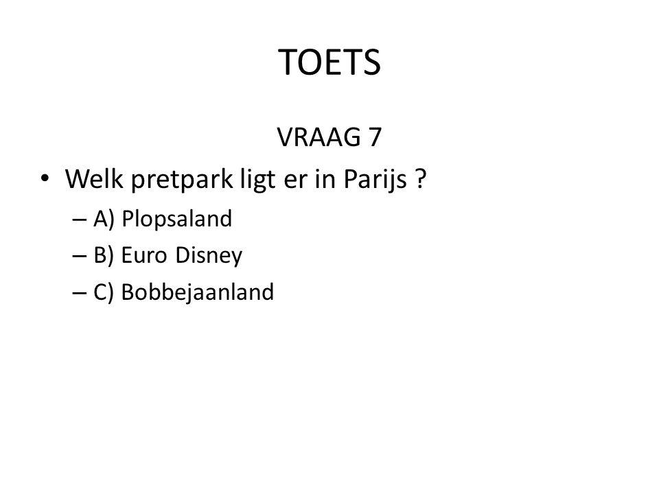 TOETS VRAAG 7 Welk pretpark ligt er in Parijs A) Plopsaland