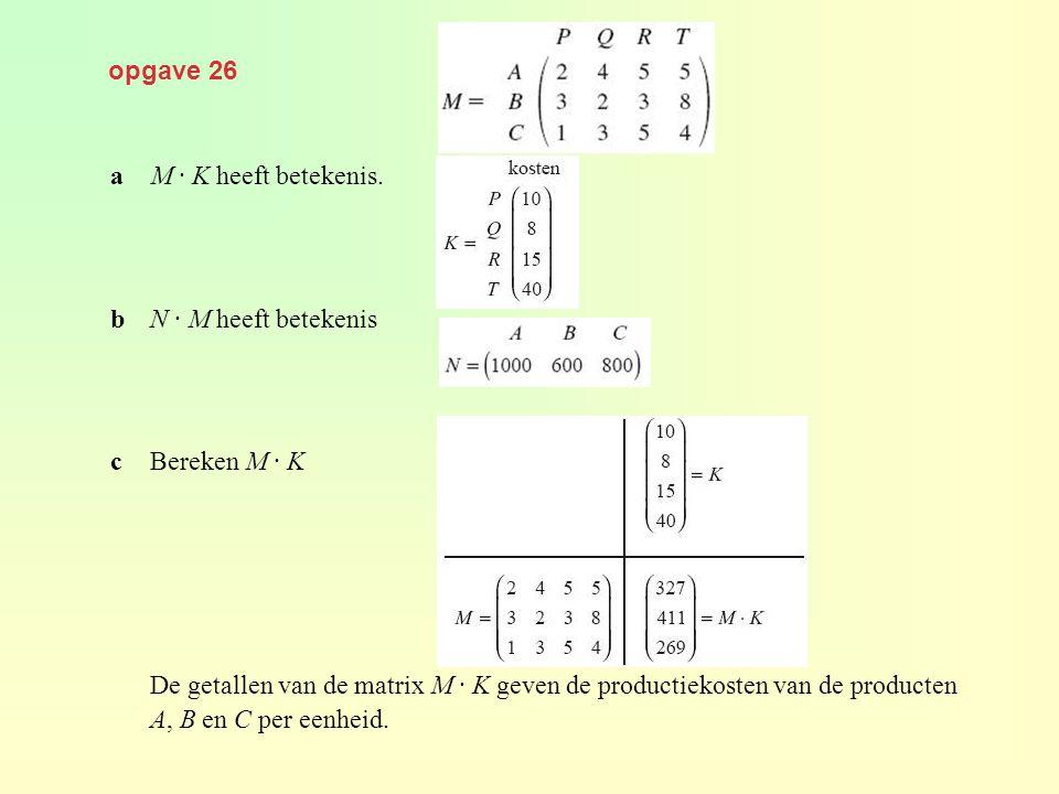 opgave 26 a M · K heeft betekenis. b N · M heeft betekenis. c Bereken M · K.