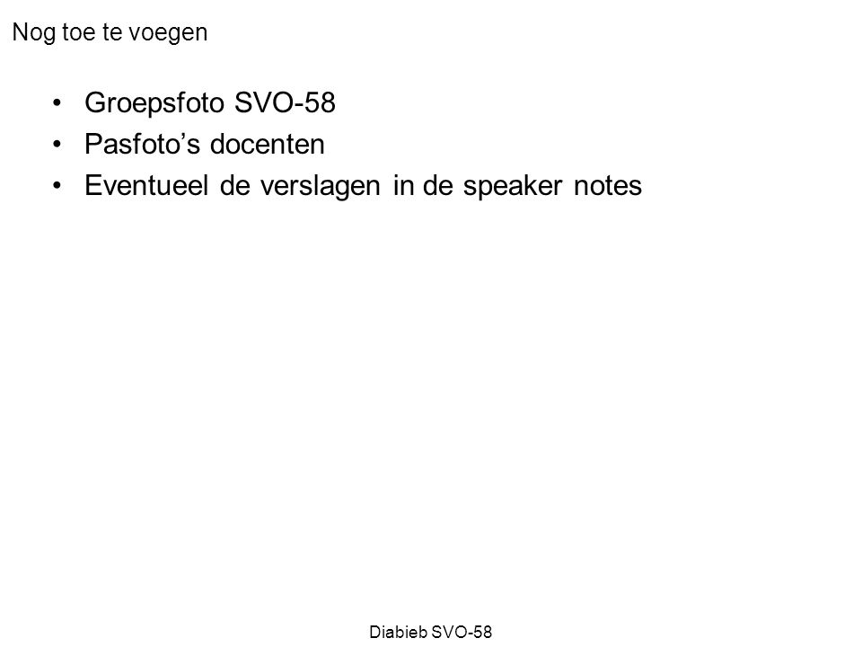 Eventueel de verslagen in de speaker notes