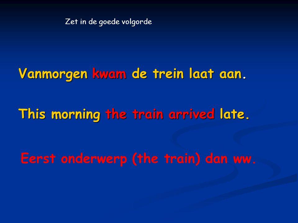 Vanmorgen kwam de trein laat aan.