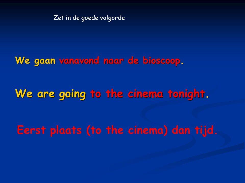 We gaan vanavond naar de bioscoop.
