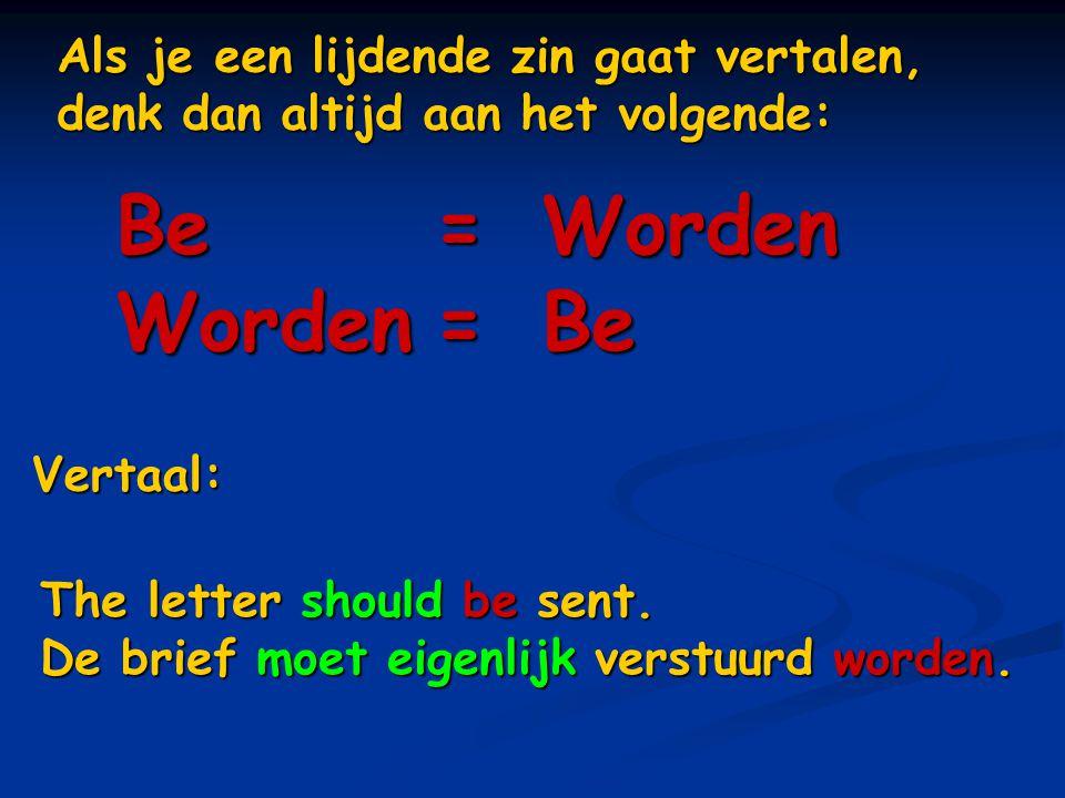 Als je een lijdende zin gaat vertalen, denk dan altijd aan het volgende: