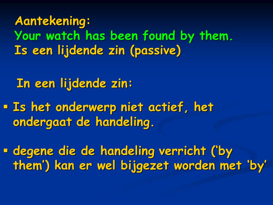 Aantekening: Your watch has been found by them. Is een lijdende zin (passive) In een lijdende zin: