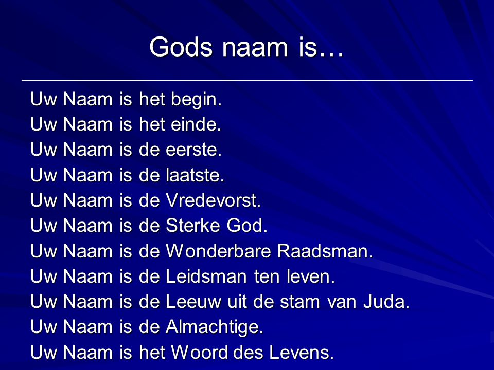 Gods naam is… Uw Naam is het begin. Uw Naam is het einde.
