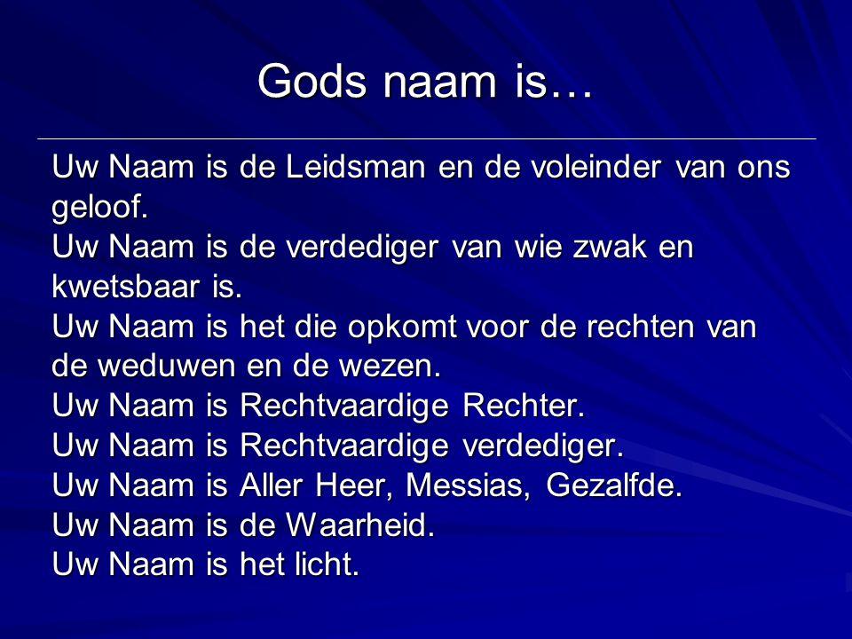Gods naam is… Uw Naam is de Leidsman en de voleinder van ons geloof.