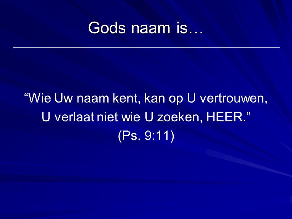 Gods naam is… Wie Uw naam kent, kan op U vertrouwen,