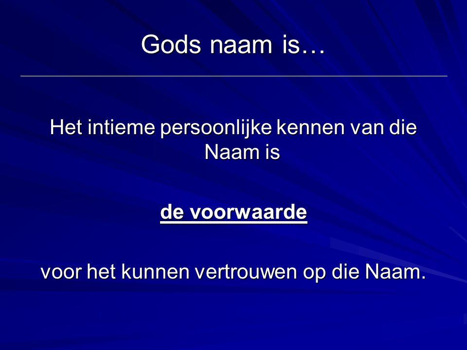Gods naam is… Het intieme persoonlijke kennen van die Naam is