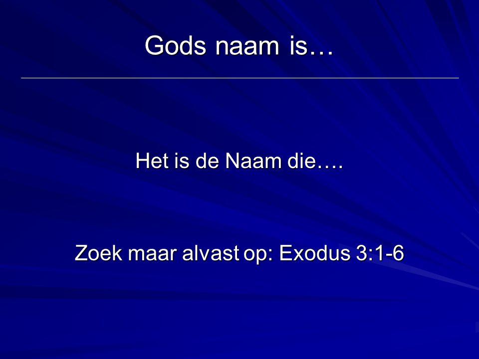 Zoek maar alvast op: Exodus 3:1-6