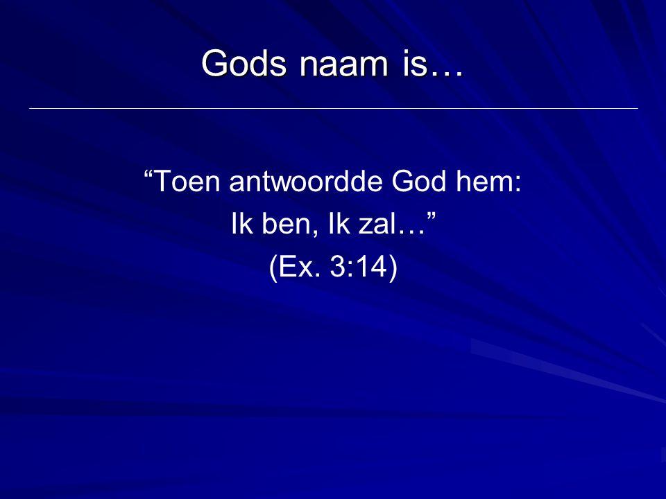 Toen antwoordde God hem: