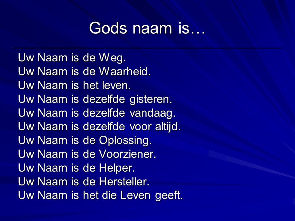 Gods naam is… Uw Naam is de Weg. Uw Naam is de Waarheid.