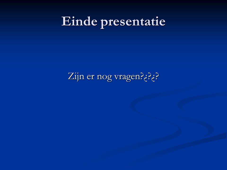 Einde presentatie Zijn er nog vragen ¿ ¿