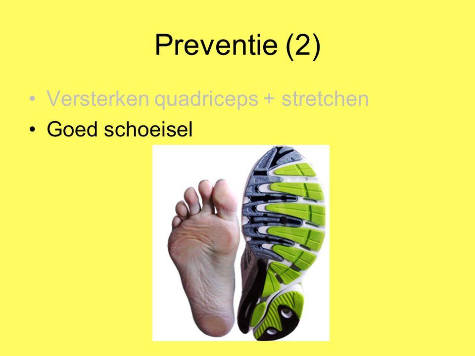 Preventie (2) Versterken quadriceps + stretchen Goed schoeisel
