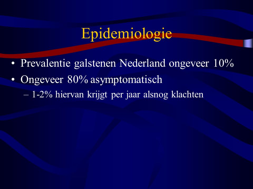 Epidemiologie Prevalentie galstenen Nederland ongeveer 10%