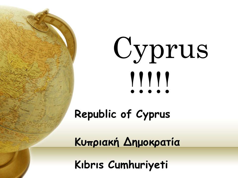 Republic of Cyprus Κυπριακή Δημοκρατία Kıbrıs Cumhuriyeti