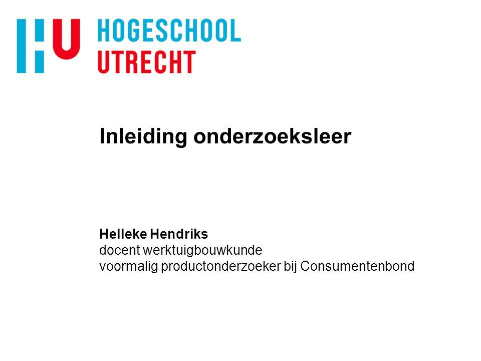 xxxxxxxxxxxxxxx 4/4/2017. Inleiding onderzoeksleer Helleke Hendriks docent werktuigbouwkunde voormalig productonderzoeker bij Consumentenbond.