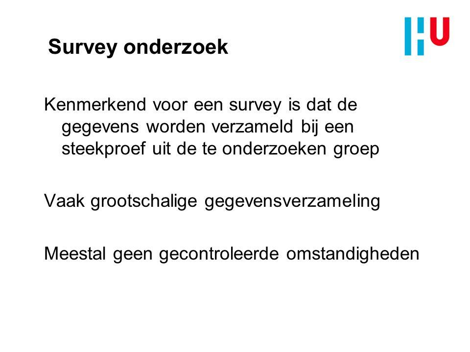 Survey onderzoek Kenmerkend voor een survey is dat de gegevens worden verzameld bij een steekproef uit de te onderzoeken groep.