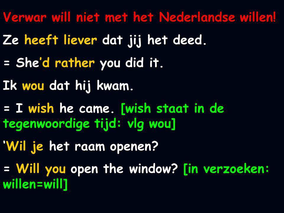 Verwar will niet met het Nederlandse willen!