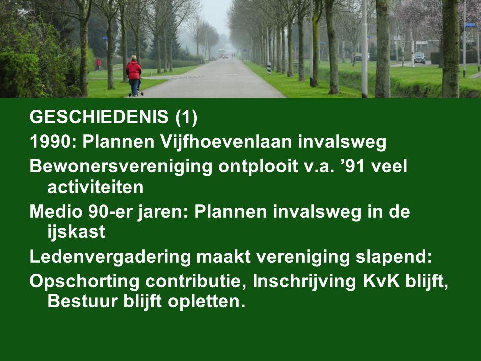 GESCHIEDENIS (1) 1990: Plannen Vijfhoevenlaan invalsweg. Bewonersvereniging ontplooit v.a. '91 veel activiteiten.