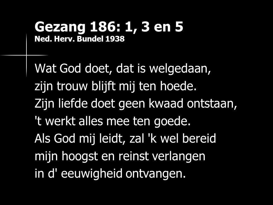 Gezang 186: 1, 3 en 5 Ned. Herv. Bundel 1938
