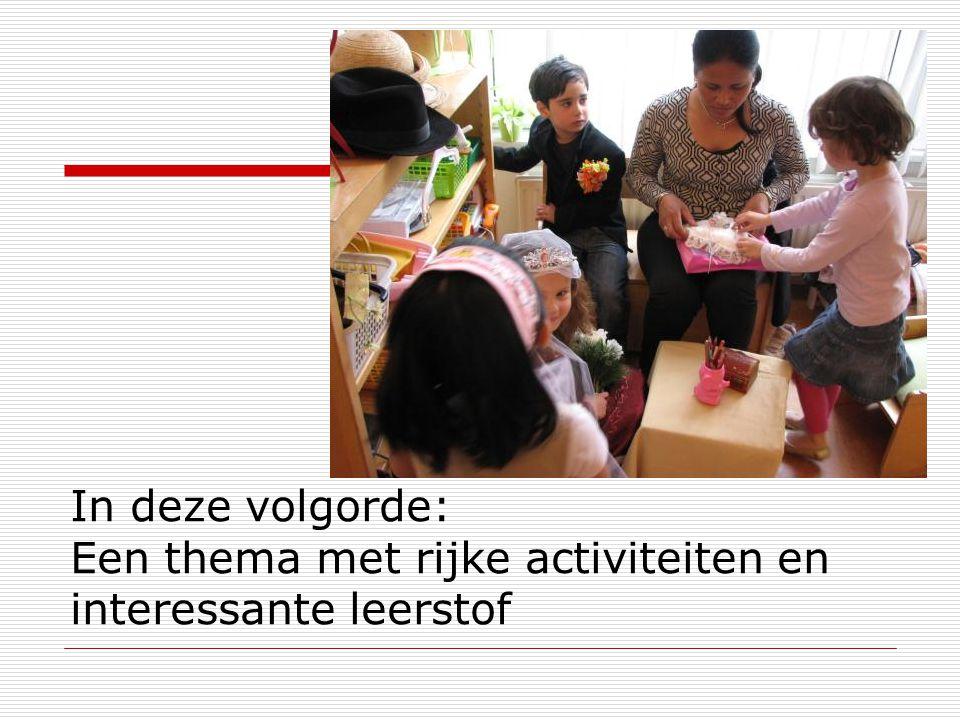 In deze volgorde: Een thema met rijke activiteiten en interessante leerstof