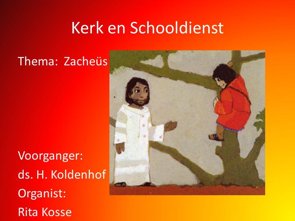 Kerk en Schooldienst Thema: Zacheüs Voorganger: ds. H. Koldenhof