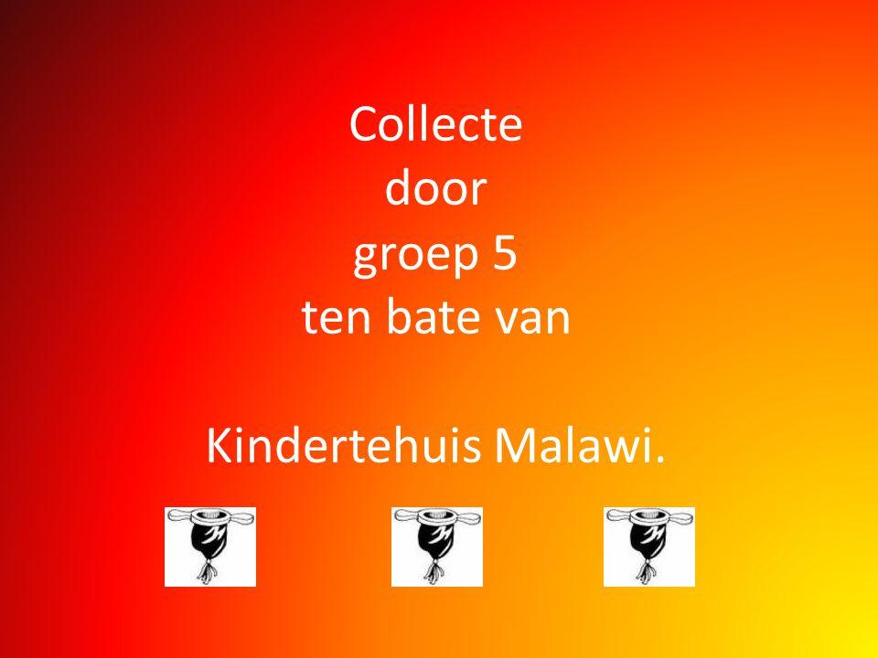 Collecte door groep 5 ten bate van Kindertehuis Malawi.