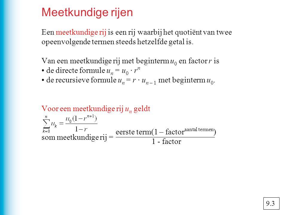 Meetkundige rijen Een meetkundige rij is een rij waarbij het quotiënt van twee. opeenvolgende termen steeds hetzelfde getal is.