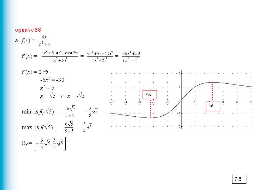 opgave 58 a f(x) = f'(x) = = = f'(x) = 0  -6x2 + 30 = 0 -6x2 = -30