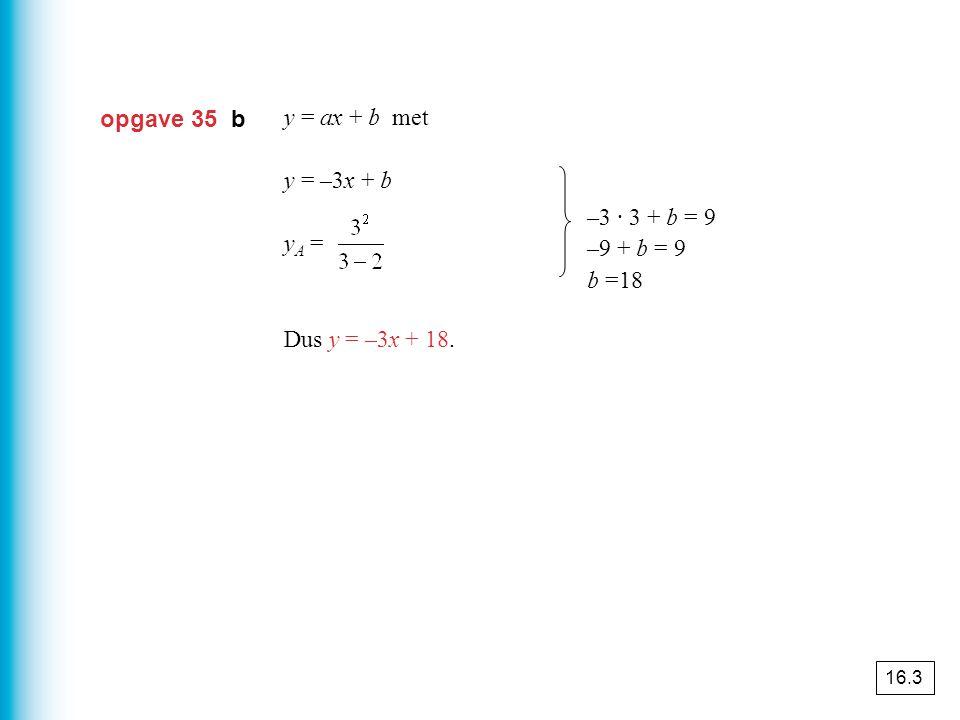 opgave 35 b y = ax + b met a = y = –3x + b yA = = 9, dus A(3, 9)
