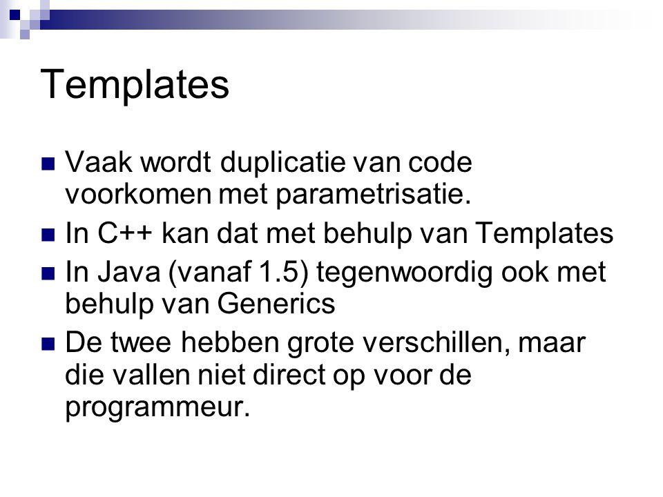 Templates Vaak wordt duplicatie van code voorkomen met parametrisatie.