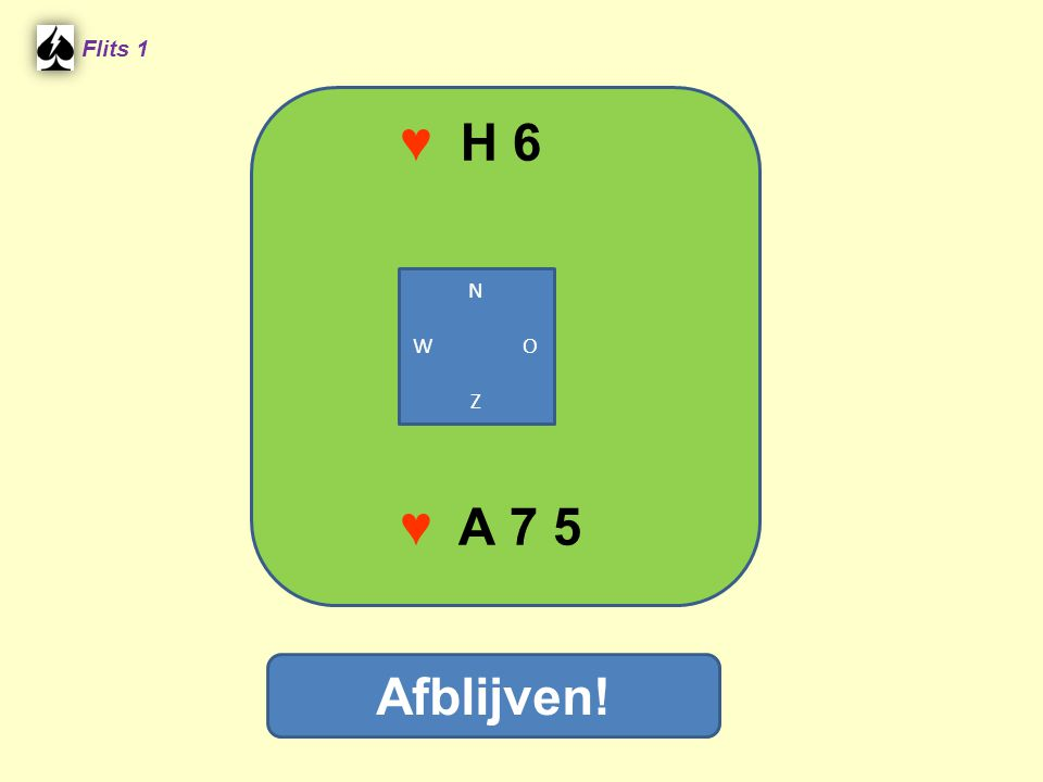 ♥ H 6 Flits 1 N W O Z ♥ A 7 5 Afblijven!