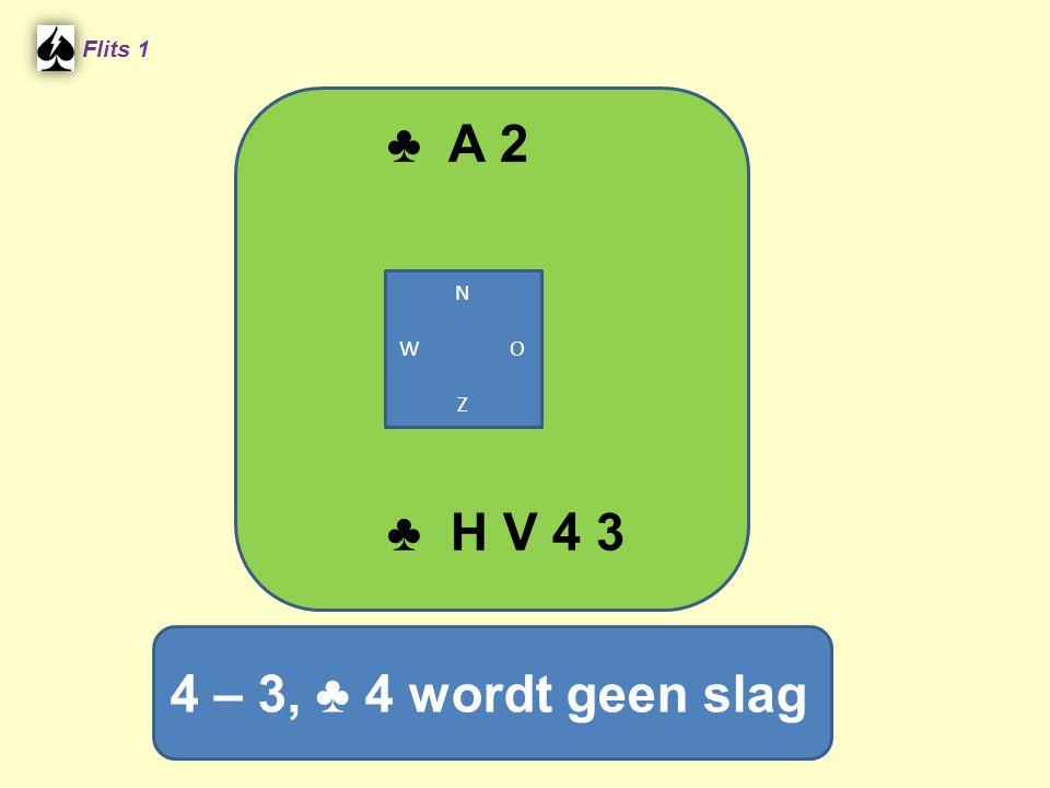 ♣ A 2 Flits 1 N W O Z ♣ H V 4 3 4 – 3, ♣ 4 wordt geen slag