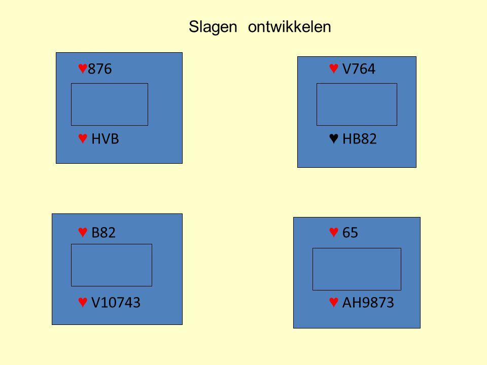Slagen ontwikkelen ♥876 ♥ HVB ♥ B82 ♥ V10743 ♥ V764 ♥ HB82 ♥ 65 ♥ AH9873