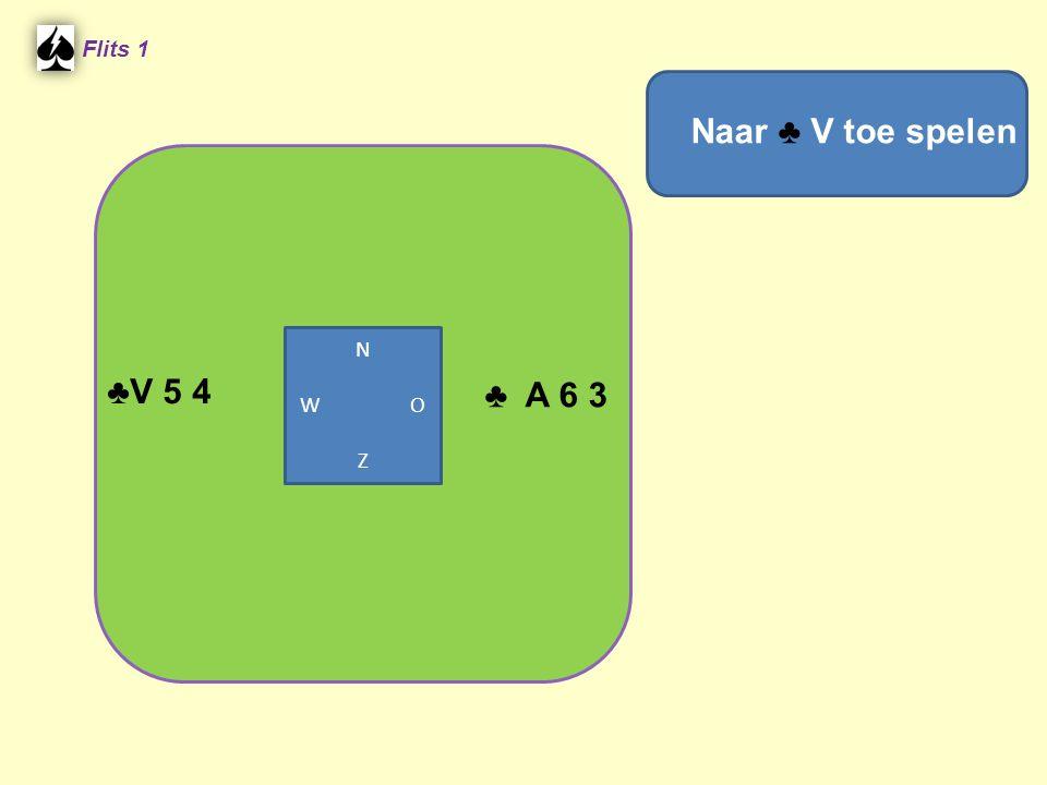 Flits 1 Naar ♣ V toe spelen N W O Z ♣V 5 4 ♣ A 6 3