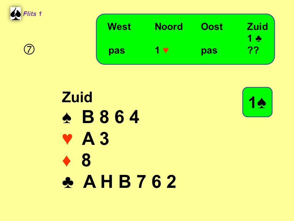 ♠ B 8 6 4 ♥ A 3 ♦ 8 ♣ A H B 7 6 2 1♠  Zuid West Noord Oost Zuid