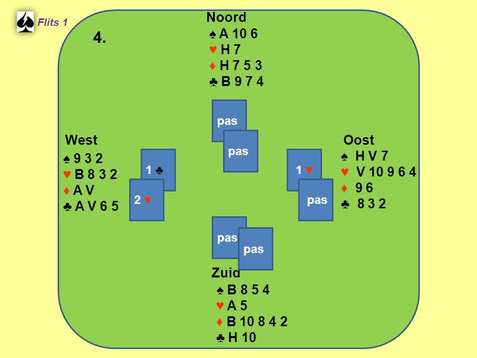 West Noord 4. Zuid ♠ A 10 6 ♥ H 7 ♦ H 7 5 3 ♣ B 9 7 4 ♠ H V 7 ♠ 9 3 2