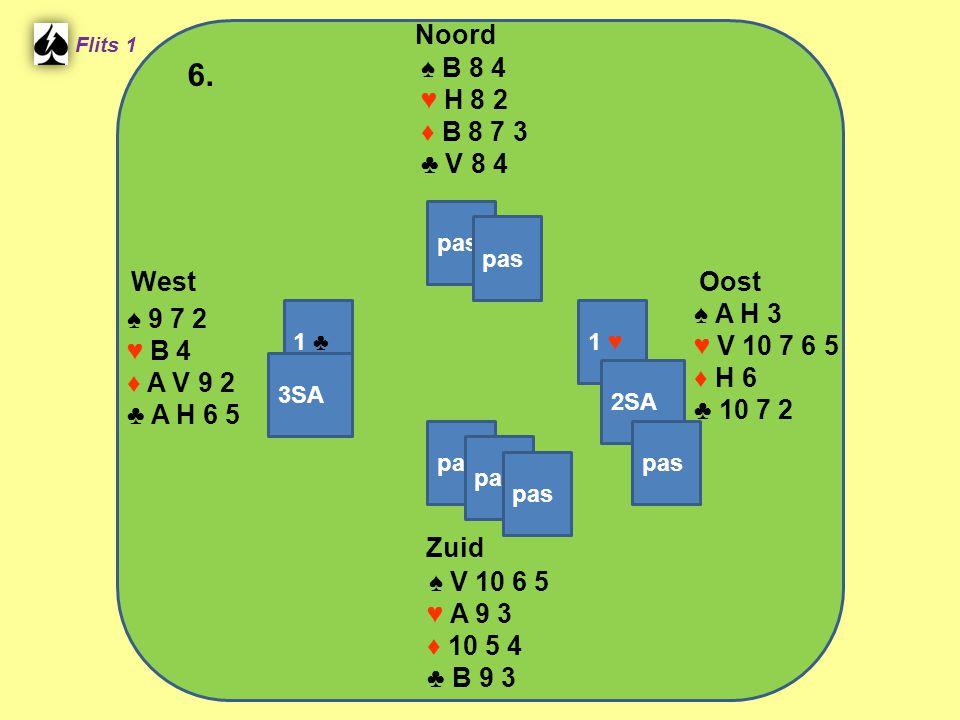 West Noord 6. Zuid ♠ B 8 4 ♥ H 8 2 ♦ B 8 7 3 ♣ V 8 4 ♠ A H 3 ♠ 9 7 2