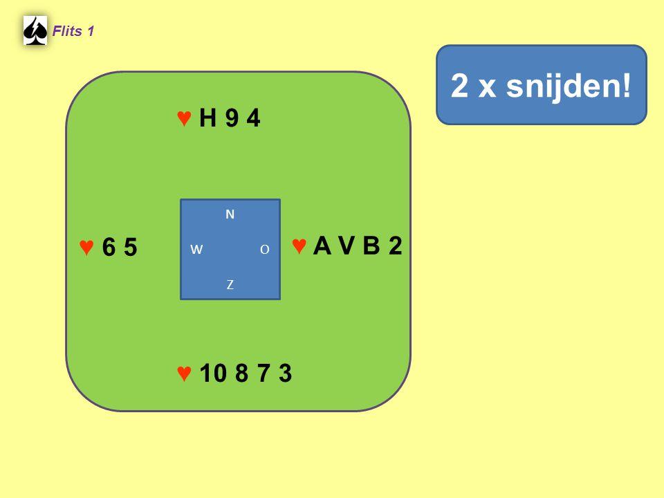 Flits 1 ♥ H 9 4 2 x snijden! N W O Z ♥ 6 5 ♥ A V B 2 ♥ 10 8 7 3