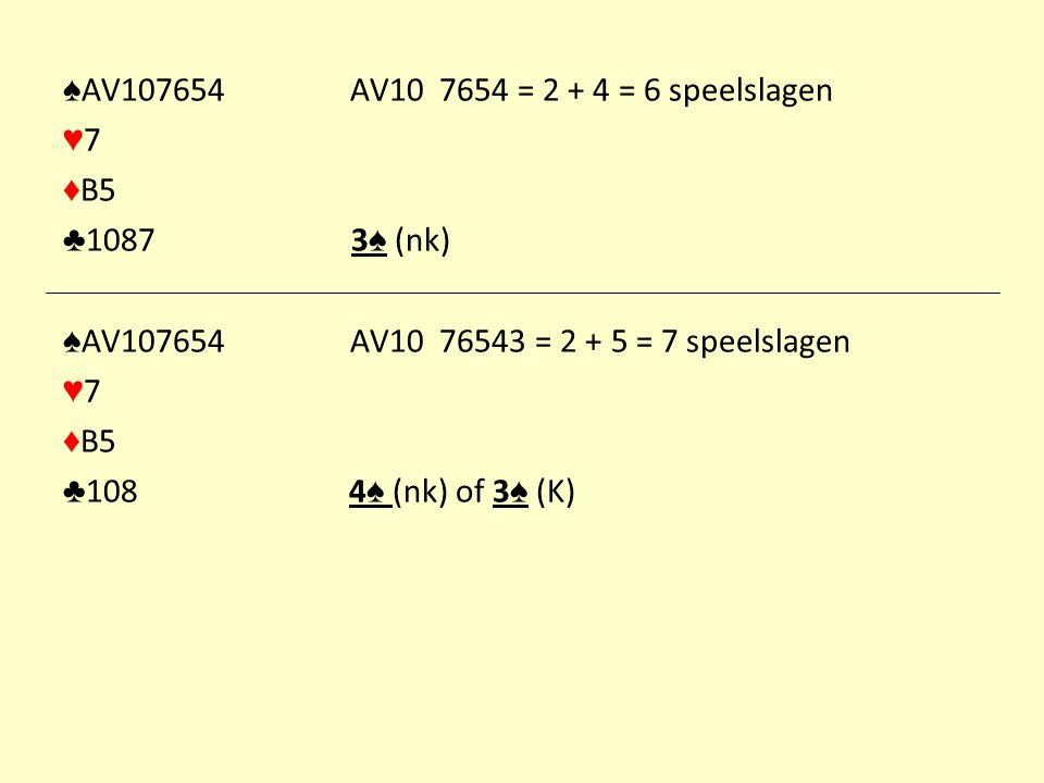 ♠AV107654 AV10 7654 = 2 + 4 = 6 speelslagen ♥7. ♦B5. ♣1087 3♠ (nk)