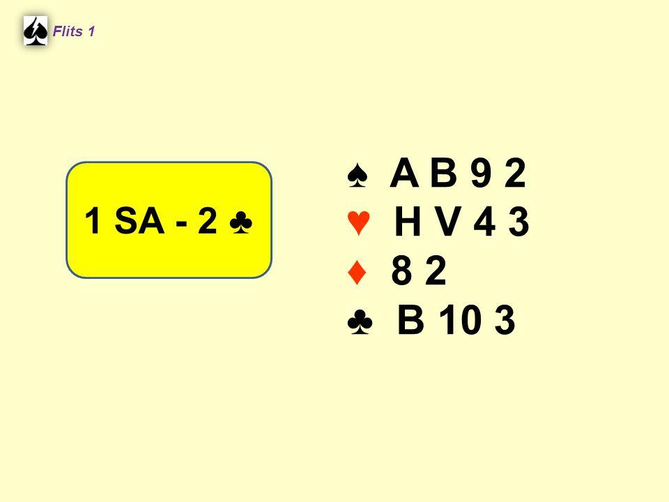 Flits 1 ♠ A B 9 2 ♥ H V 4 3 ♦ 8 2 ♣ B 10 3 1 SA - 2 ♣ Spel 2.