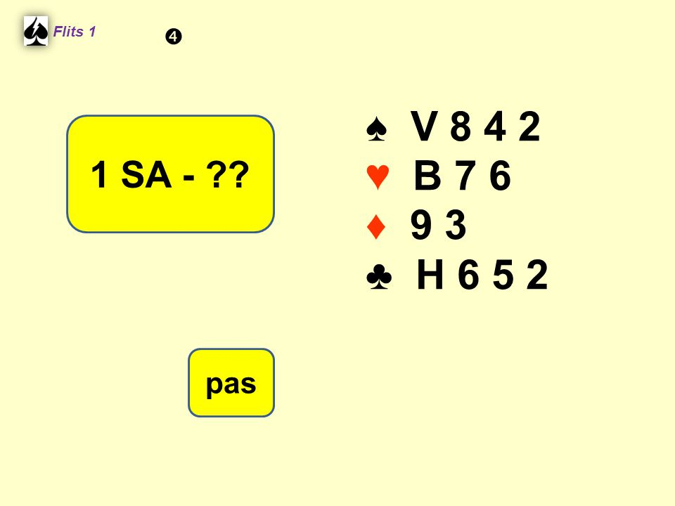 Flits 1  ♠ V 8 4 2 ♥ B 7 6 ♦ 9 3 ♣ H 6 5 2 1 SA - Spel 2. pas