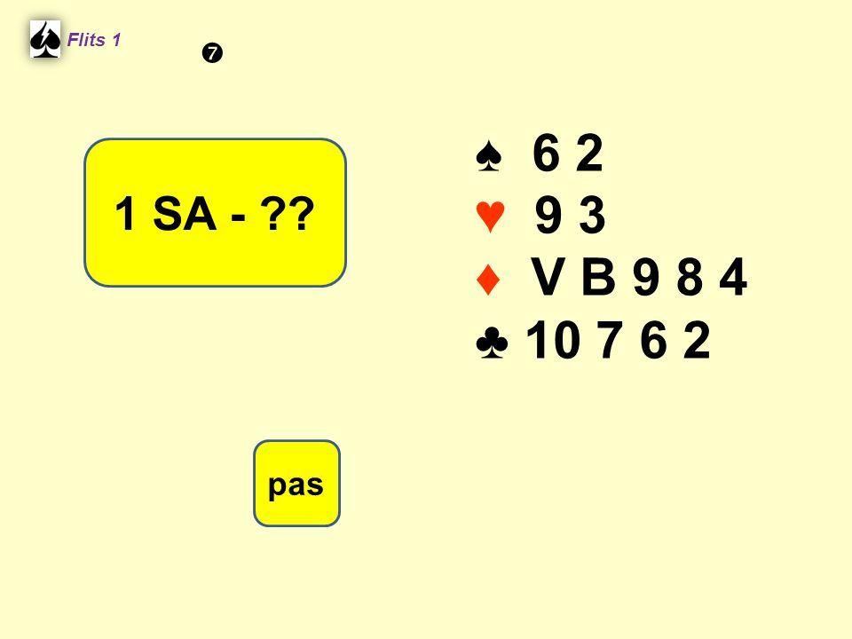 Flits 1  ♠ 6 2 ♥ 9 3 ♦ V B 9 8 4 ♣ 10 7 6 2 1 SA - Spel 2. pas