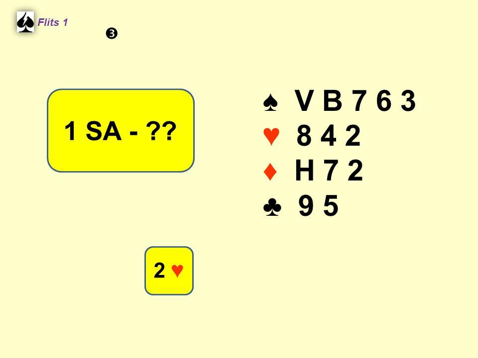Flits 1  ♠ V B 7 6 3 ♥ 8 4 2 ♦ H 7 2 ♣ 9 5 1 SA - Spel 2. 2 ♥