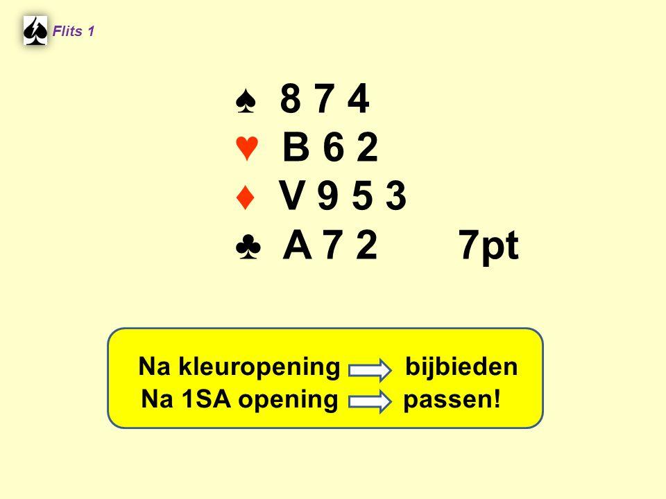 ♠ 8 7 4 ♥ B 6 2 ♦ V 9 5 3 ♣ A 7 2 7pt Na kleuropening bijbieden