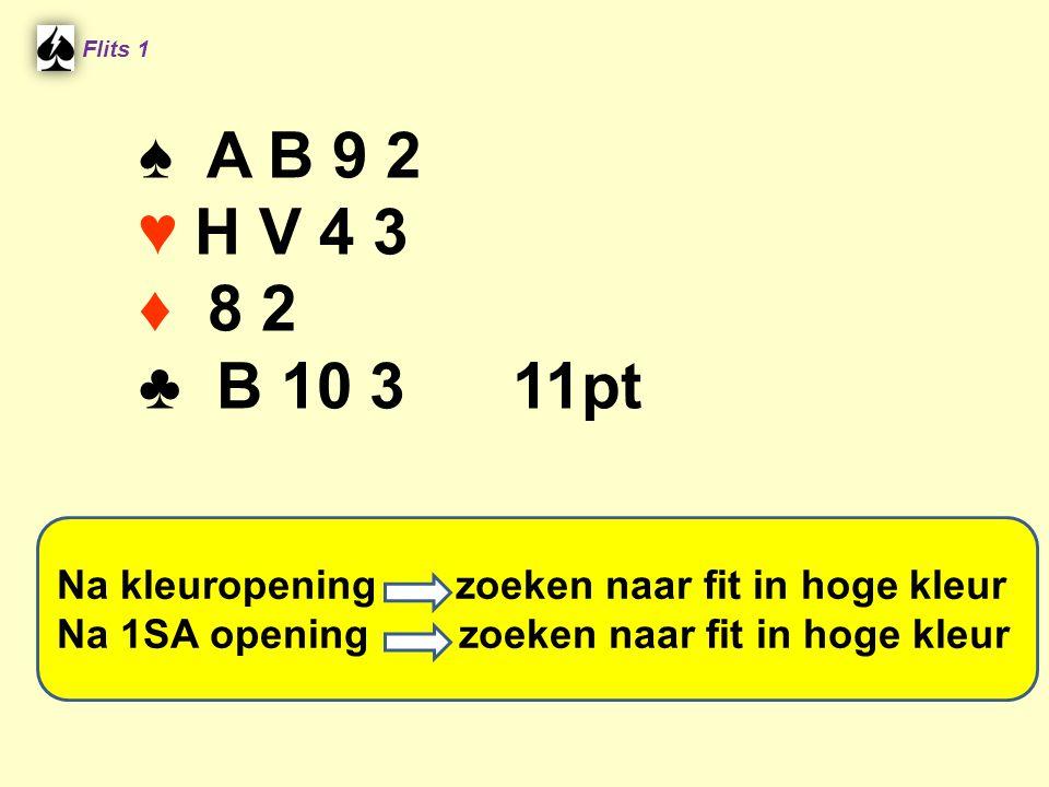 Flits 1 ♠ A B 9 2. ♥ H V 4 3. ♦ 8 2. ♣ B 10 3 11pt. Spel 2. Na kleuropening zoeken naar fit in hoge kleur.