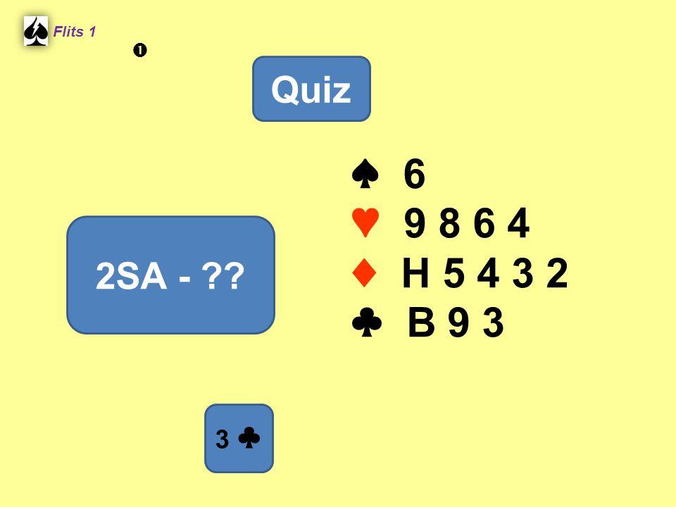 Flits 1  Quiz ♠ 6 ♥ 9 8 6 4 ♦ H 5 4 3 2 ♣ B 9 3 2SA - Spel 2. 3 ♣