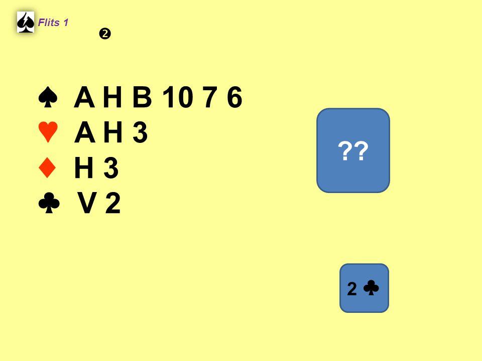 Flits 1  ♠ A H B 10 7 6 ♥ A H 3 ♦ H 3 ♣ V 2 Spel 2. 2 ♣
