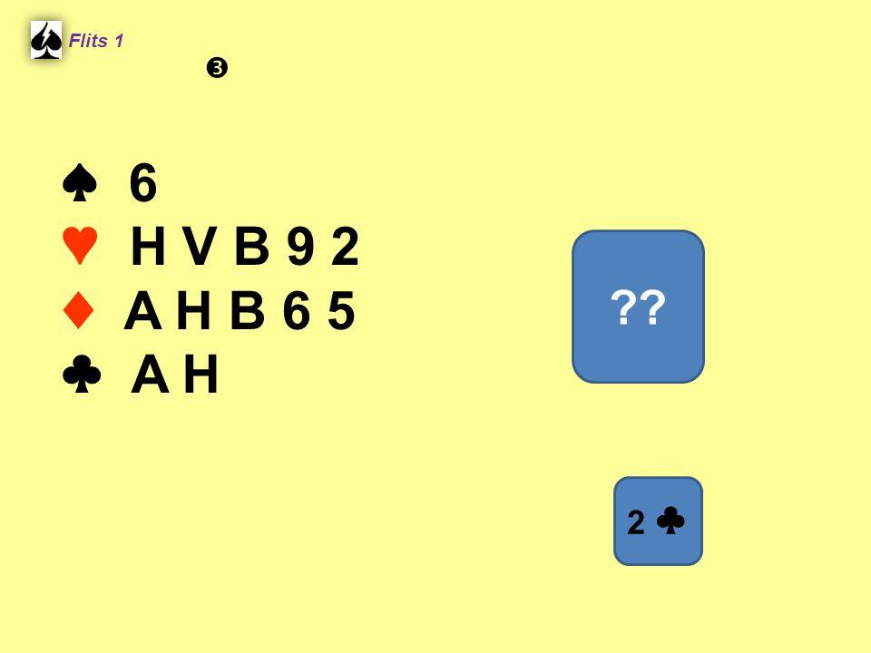 Flits 1  ♠ 6 ♥ H V B 9 2 ♦ A H B 6 5 ♣ A H Spel 2. 2 ♣