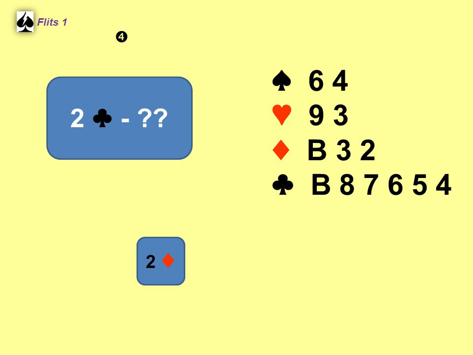 Flits 1  ♠ 6 4 ♥ 9 3 ♦ B 3 2 ♣ B 8 7 6 5 4 2 ♣ - Spel 2. 2 ♦