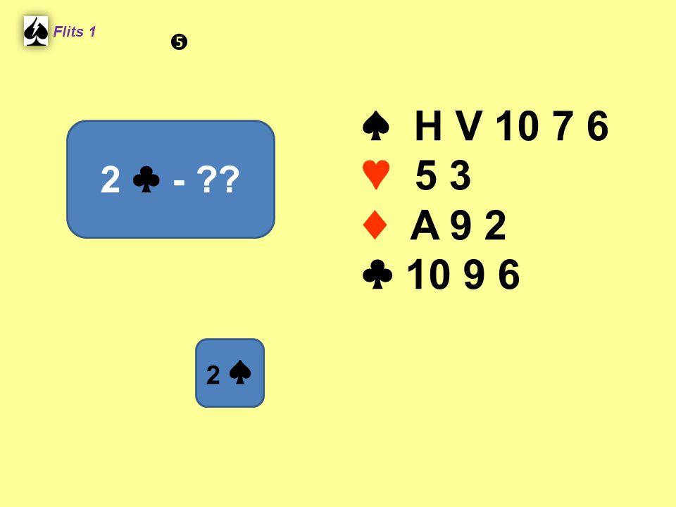 Flits 1  ♠ H V 10 7 6 ♥ 5 3 ♦ A 9 2 ♣ 10 9 6 2 ♣ - Spel 2. 2 ♠